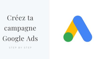 Comment créer une campagne Google Ads pour le réseau de recherche ?