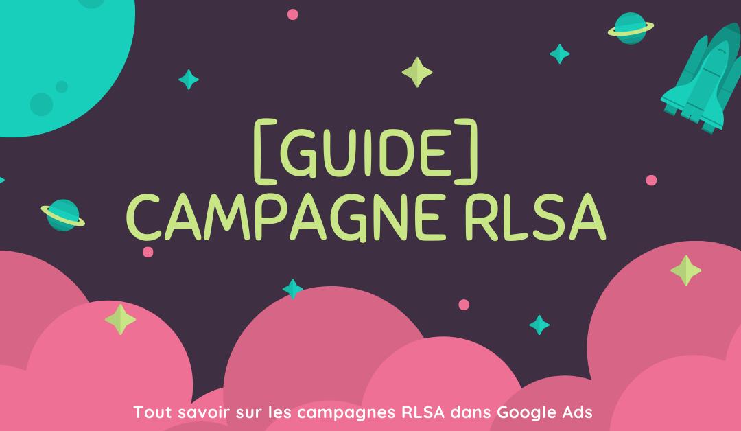 Campagne RLSA : Tout ce que vous devez savoir [Guide]