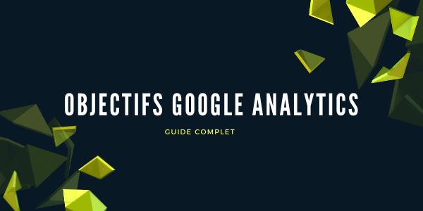 Configurez correctement vos objectifs Google Analytics [Guide]