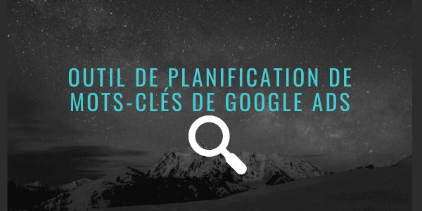 Outil de planification de mots-clés de Google Ads [Guide]