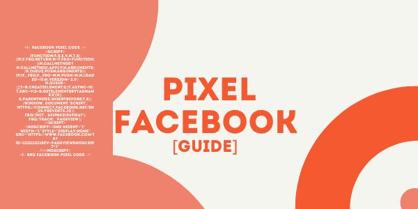 Pixel Facebook en 2021 [Guide] : comment l'utiliser efficacement