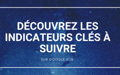 9 Indicateurs Google Ads à checker pour mieux analyser vos campagnes